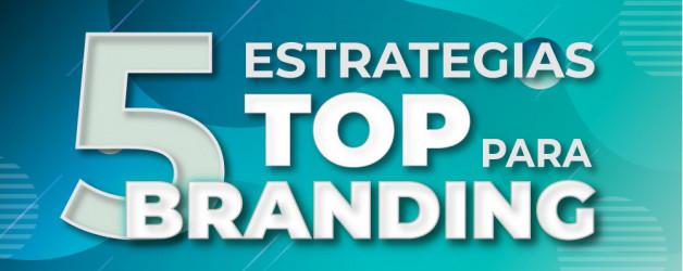 5 estrategias esenciales para mejorar tu branding